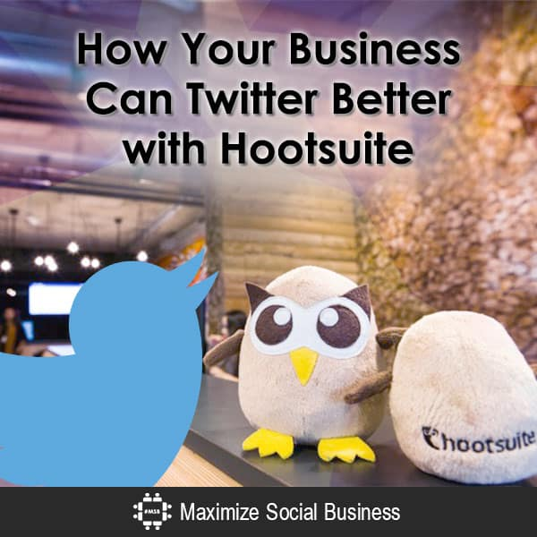 How Your Business Can Twitter Better with Hootsuite Twitter  How-Your-Business-Can-Twitter-Better-with-Hootsuite-600x600-V1
