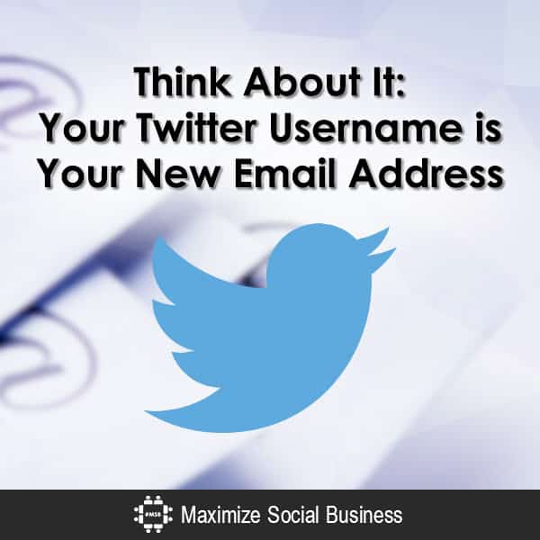 Think About It: Your Twitter Username is Your New Email Address Twitter  Think-About-It-Your-Twitter-Username-is-Your-New-Email-Address-600x600-V3