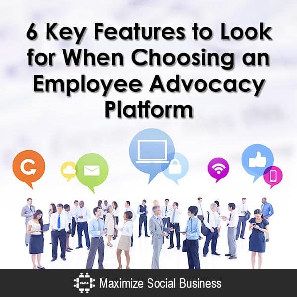 6 Key Features to Look for When Choosing an Employee Advocacy Platform Employee Advocacy  6-Key-Features-to-Look-for-When-Choosing-an-Employee-Advocacy-Platform-600x600-V1