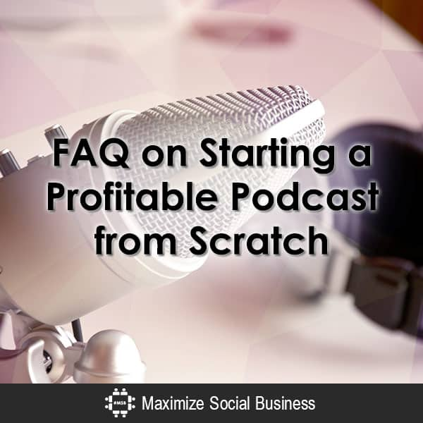 FAQ on Starting a Profitable Podcast from Scratch Podcasting  FAQ-on-Starting-a-Profitable-Podcast-from-Scratch-600x600-V1