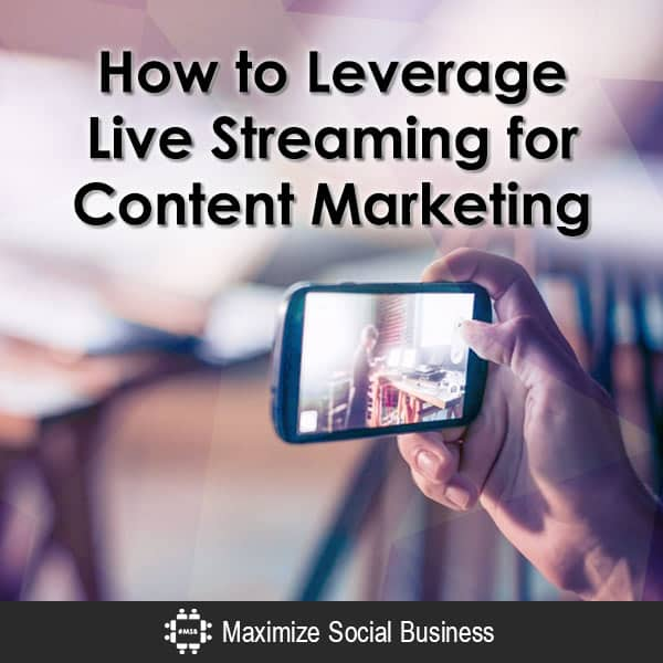 How to Leverage Live Streaming for Content Marketing Content Marketing Video  How-to-Leverage-Live-Streaming-for-Content-Marketing-600x600-V1