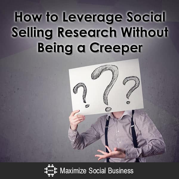 How to Leverage Social Selling Research Without Being a Creeper Social Sales  How-to-Leverage-Social-Selling-Research-Without-Being-a-Creeper-600x600-V1