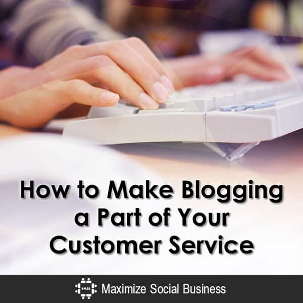 How to Make Blogging a Part of Your Customer Service Blogging  How-to-Make-Blogging-a-Part-of-Your-Customer-Service-600x600-V3