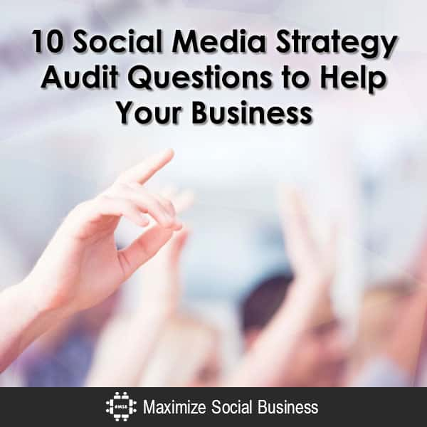 10 Social Media Strategy Audit Questions to Help Your Business Social Media Strategy  10-Social-Media-Strategy-Audit-Questions-to-Help-Your-Business-600x600-V3