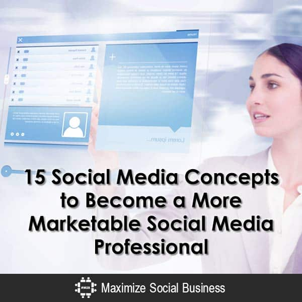 15 Social Media Concepts to Become a More Marketable Social Media Professional Social Media MBA  15-Social-Media-Concepts-to-Become-a-More-Marketable-Social-Media-Professional-600x600-V3