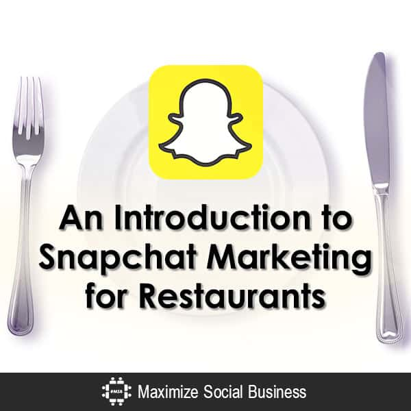 An Introduction to Snapchat Marketing for Restaurants