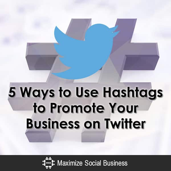 How to Use Hashtags to Promote Your Business on Twitter Twitter  5-Ways-to-Use-Hashtags-to-Promote-Your-Business-on-Twitter-600x600-V2