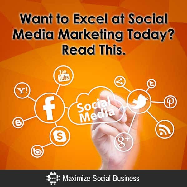 Want to Excel at Social Media Marketing Today? Read This. Social Media Strategy  Want-to-Excel-at-Social-Media-Marketing-Today-Read-This-600x600-V3