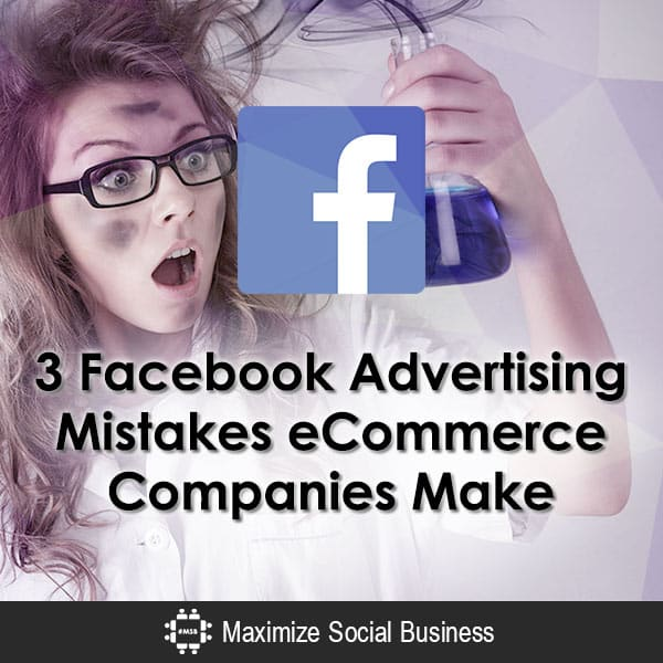 3 Facebook Advertising Mistakes eCommerce Companies Make Social Media for Ecommerce  3-Facebook-Advertising-Mistakes-eCommerce-Companies-Make-600x600-V3