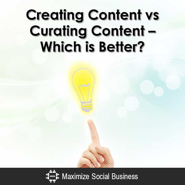 Creating Content vs Curating Content – Which is Better? Content Marketing  Creating-Content-vs-Curating-Content-Which-is-Better-600x600-V3