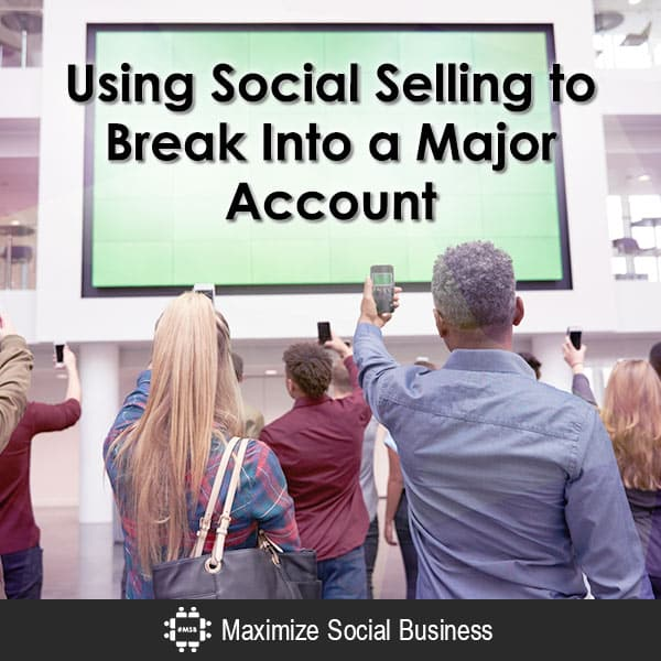 Using Social Selling to Break Into a Major Account Social Sales  Using-Social-Selling-to-Break-Into-a-Major-Account-600x600-V2