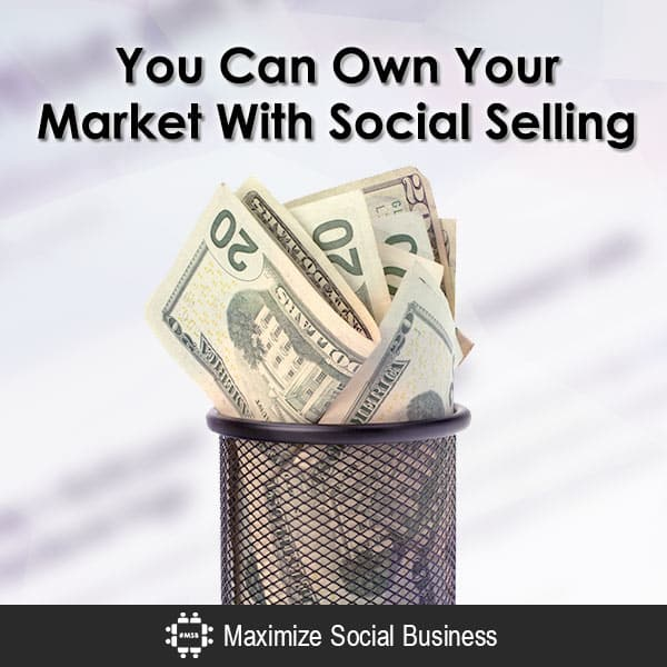 You Can Own Your Market With Social Selling Social Sales  You-Can-Own-Your-Market-With-Social-Selling-600x600-V3