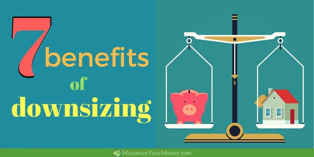 7 benefits of downsizing your house