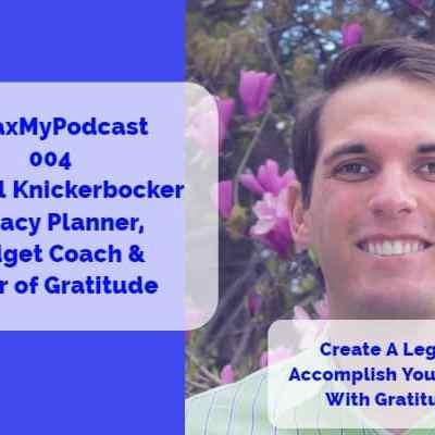#MaxMyPodcast 004 – Samuel Knickerbocker – Legacy Planner, Budget Coach & Lover of Gratitude
