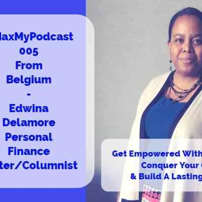 #MaxMyPodcast 005 – From Belgium with Edwina Delamore – Personal Finance Writer & Columnist