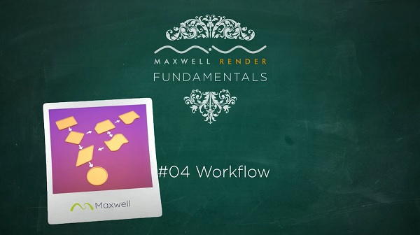 MAXWELL FUNDAMENTALS WORKFLOW