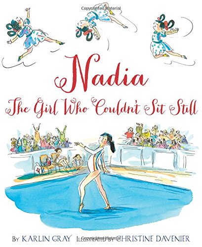 Nadia: The Girl Who Couldn't Sit Still by Karlin Gray book cover