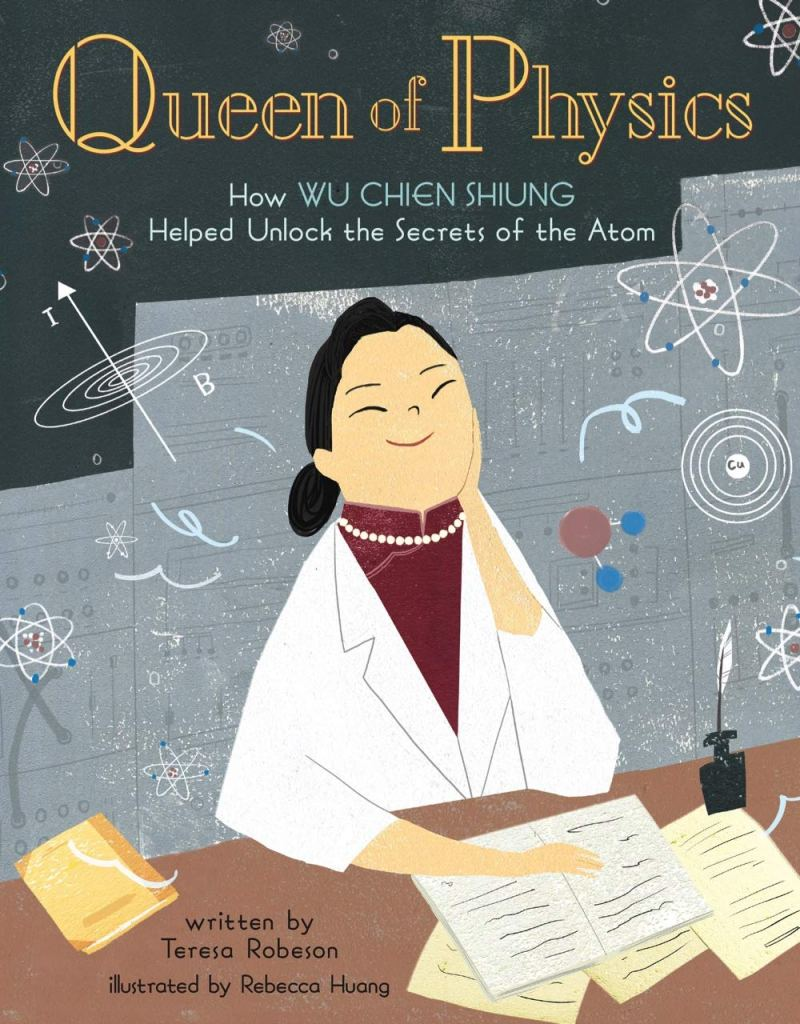 Queen of Physics How Wu Chien Shiung Helped Unlock the Secrets of the Atom by Teresa Robeson book cover