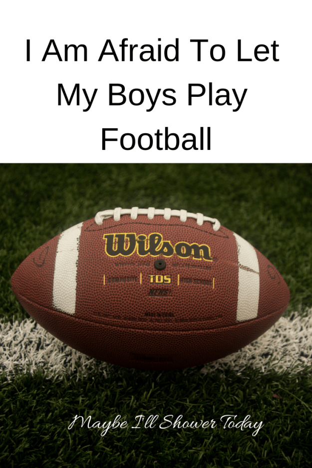 I Am Afraid To Let My Boys Play Football