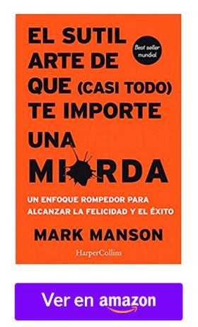 El sutil arte de que todo te importe una mierda - Mark Manson