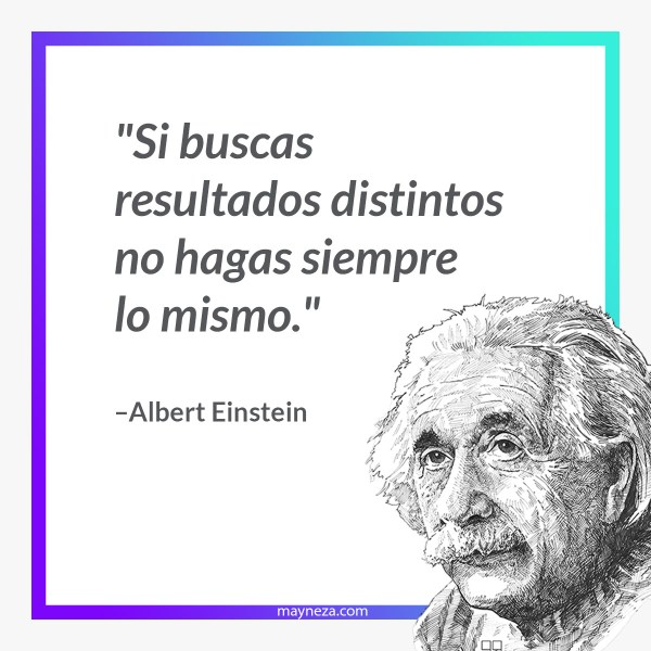 Frases de Albert Einstein Si buscas resultados distintos no hagas siempre lo mismo