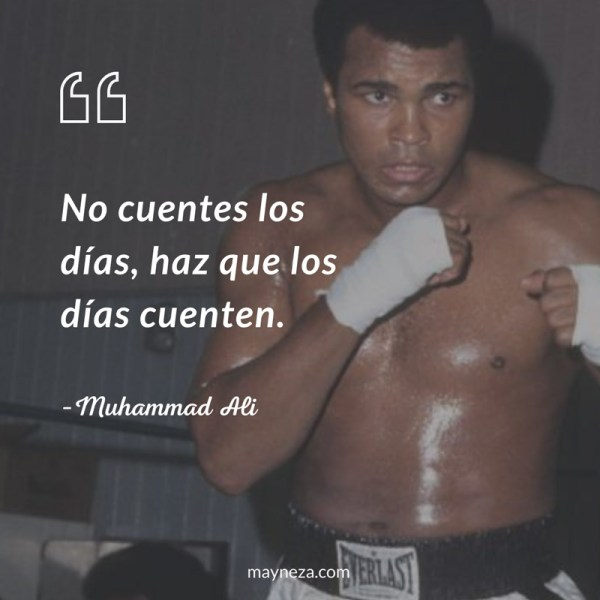 frases de superacion personal - No cuentes los días, haz que los días cuenten. Muhammad Ali