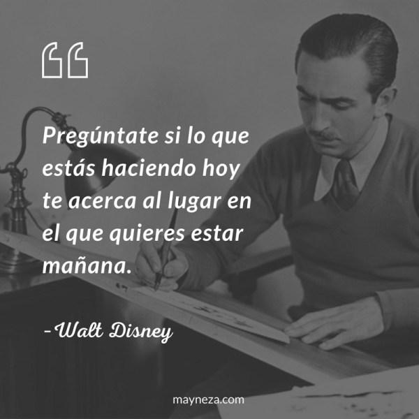 frases de superacion personal - Pregúntate si lo que estás haciendo hoy te acerca al lugar en el que quieres estar mañana. Walt Disney