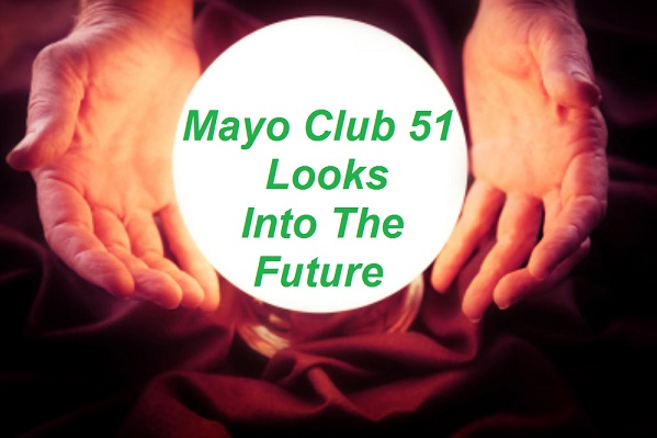 Crystal Ball - Mayo Club 51 looks into the future.