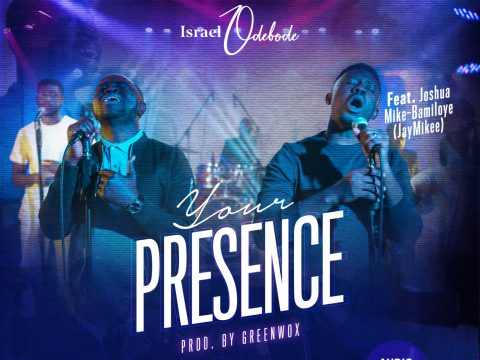 Israel Odebode ft. JayMikee – Your Presence