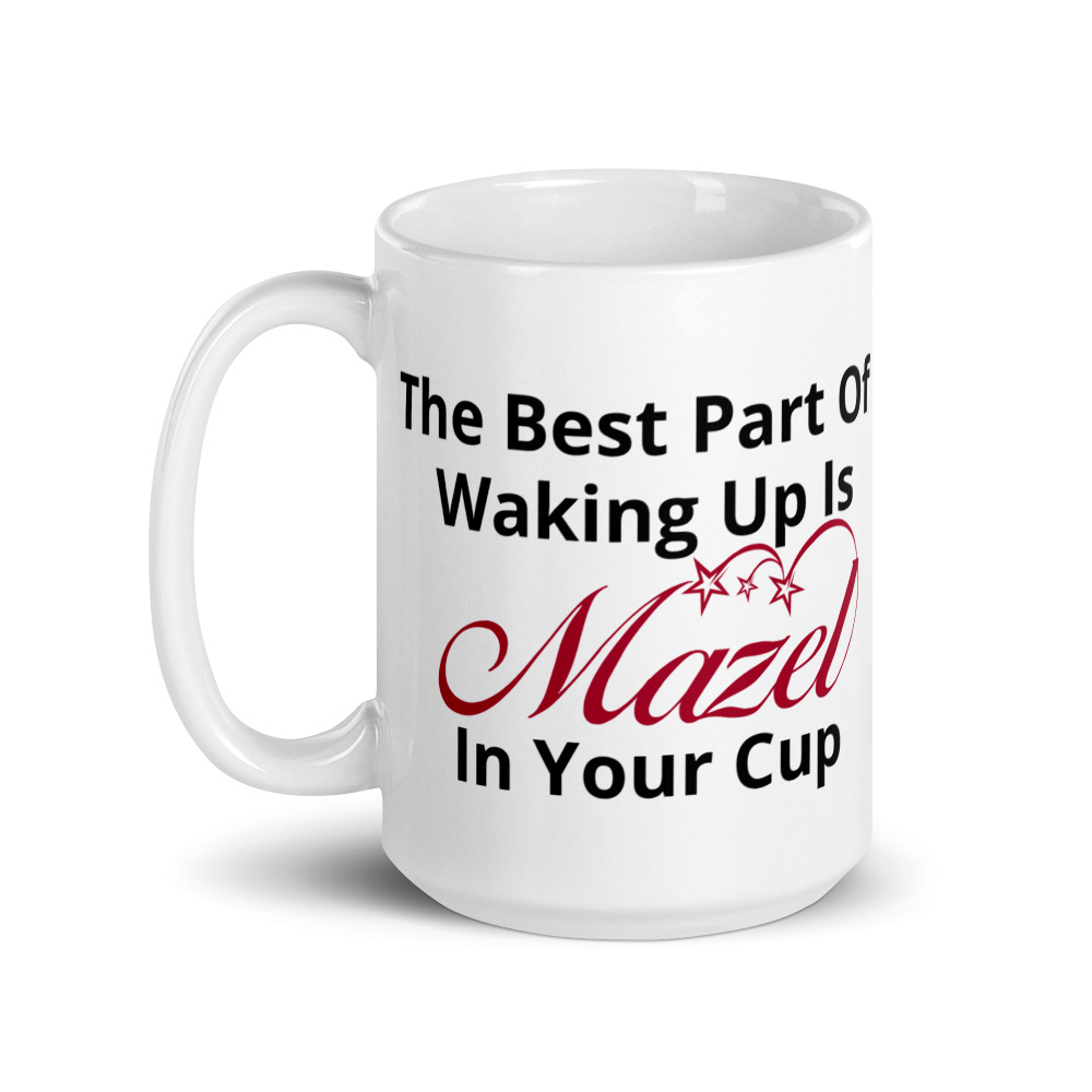 The Best Part Of Waking Up Is Mazel In Your Cup Mug