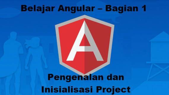 Belajar Angular - Bagian 1 - Pengenalan dan Inisialisasi Project