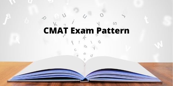 Understand the details of the CMAT exam paper pattern and more