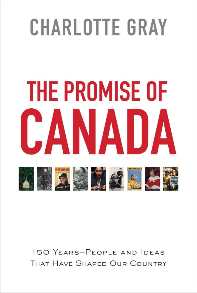 The Promise of Canada Charlotte Gray