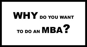 Why Do you want an MBA?