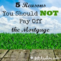 5 Reasons You Should NOT Pay Off Your Mortgage