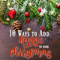 Adding Hygge to Your Christmas: 10 Ways to Make Christmas Even Happier