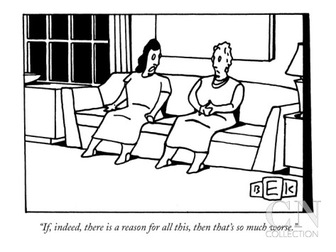 bruce-eric-kaplan-if-indeed-there-is-a-reason-for-all-this-than-that-s-so-much-worse-new-yorker-cartoon