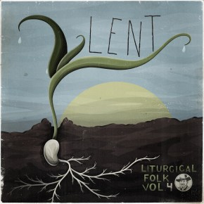 Liturgical Folk, vol. 4: LENT (Out Now!)