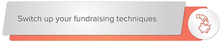 Switch up your fundraising techniques