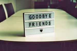 Goodbye friends
