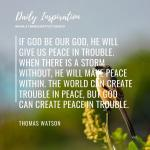 If God be our God, He will give us peace in trouble. When there is a storm witho…