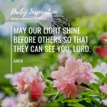 May our light shine before others so that they can see you, Lord….