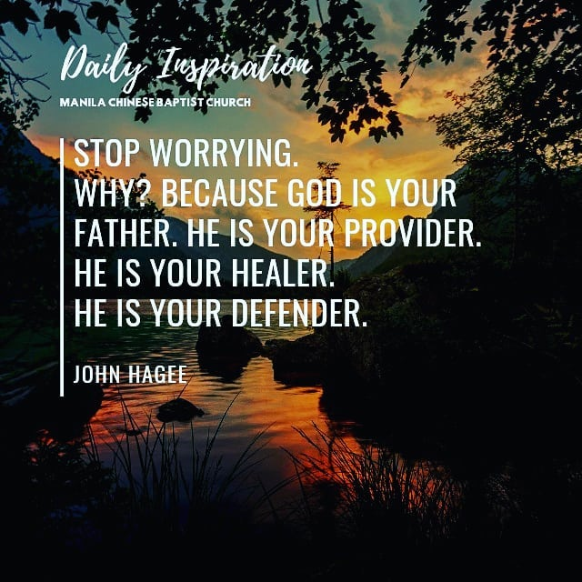 Stop worrying. Why? Because God is your Father. He is your provider. He is your …