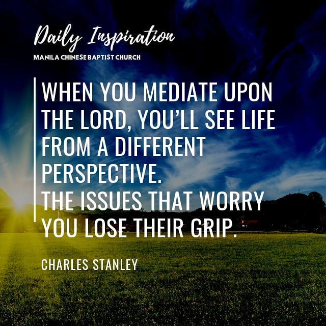 When you mediate upon the Lord, you'll see life from a different perspective. Th…