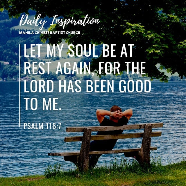 Let my soul be at rest again, for the Lord has been good to me. ~ Psalm 116:7…