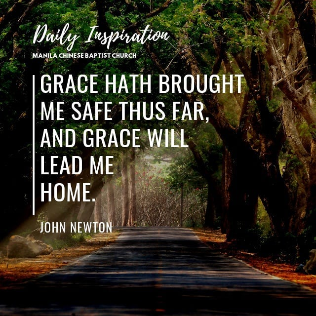 Grace hath brought me safe thus far, and grace will lead me home. ~ John Newton…