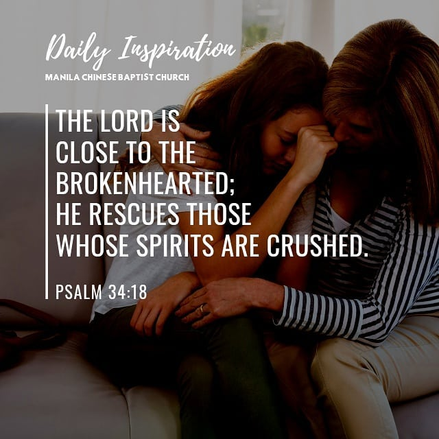 The Lord is close to the brokenhearted; he rescues those whose spirits are crush…