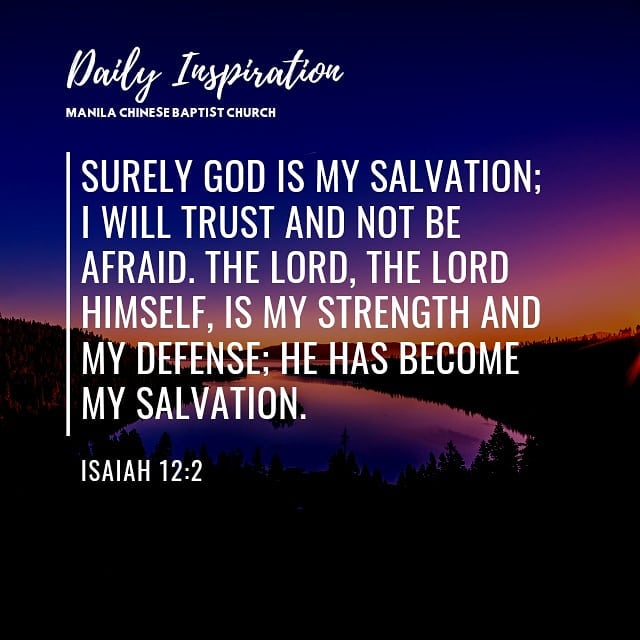 """Surely God is my salvation; I will trust and not be afraid. The Lord, the Lord …"