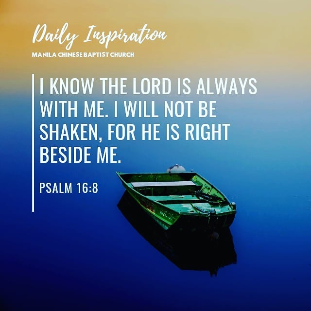 I know the LORD is always with me. I will not be shaken, for he is right beside …