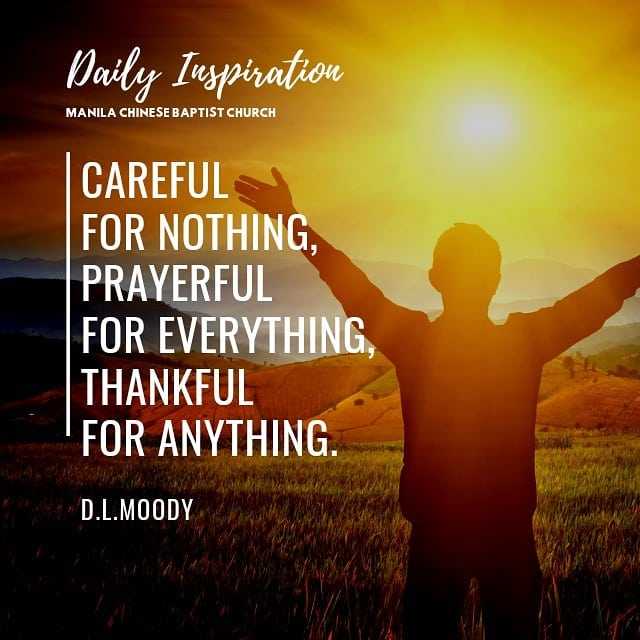 Careful for nothing, prayerful for everything, thankful for anything.~ Dwight L….